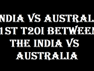 INDIA VS AUSTRALIA 1st T20I BETWEEN THE INDIA VS AUSTRALIA